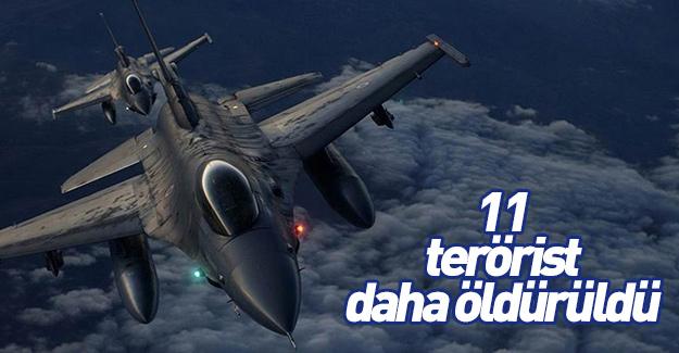11 terörist daha öldürüldü!