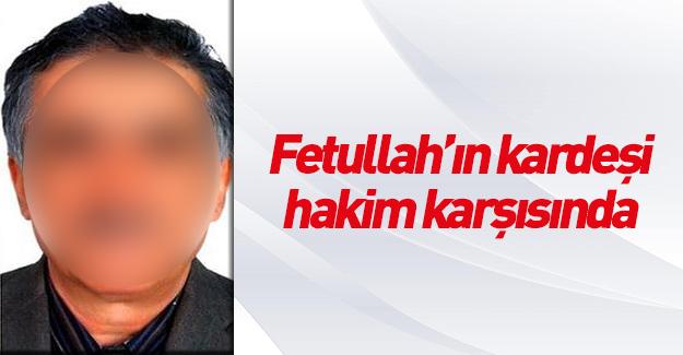 Fetullah Gülen'in kardeşi hakim karşısına çıktı
