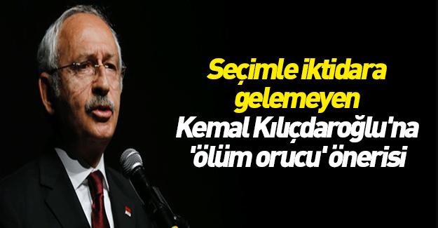 Seçimle iktidara gelemeyen Kemal Kılıçdaroğlu'na 'ölüm orucu' önerisi