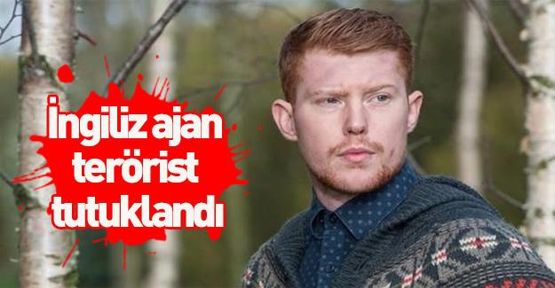 İngiliz ajan terörist tutuklandı!