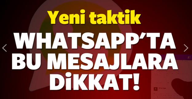 WhatsApp'ta bu mesajlara dikkat! Yeni taktik