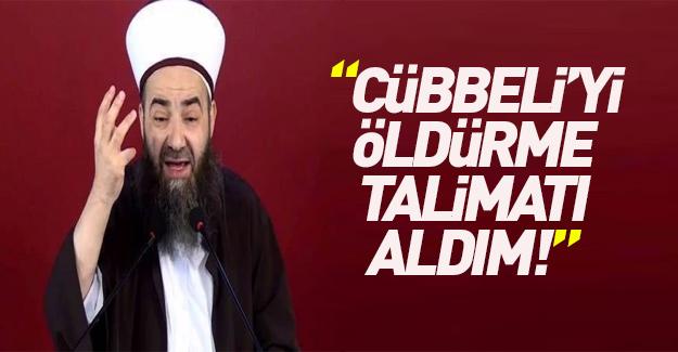 """""""Cübbeli'yi öldürme talimatı aldım"""""""