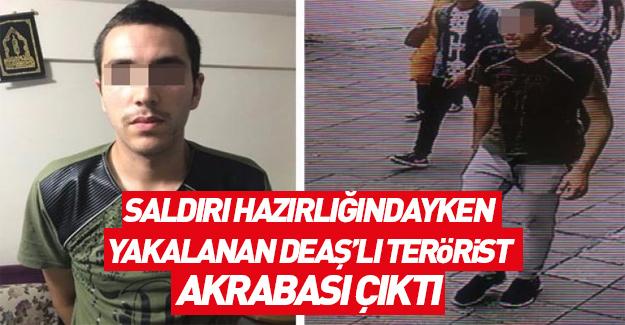 DEAŞ'lı terörist o isimle akraba çıktılar!