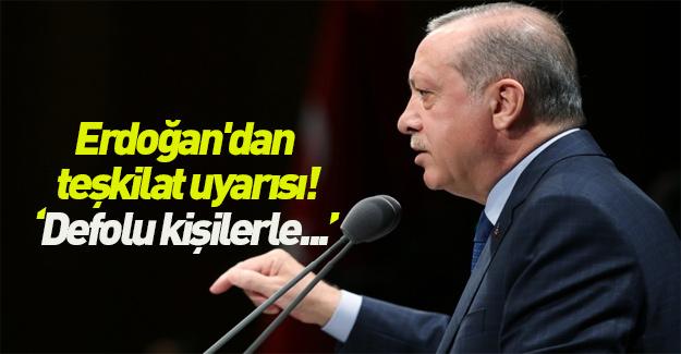 Erdoğan'dan teşkilat uyarısı! Defolu kişilerle...