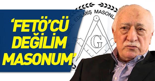 """""""FETÖ'cü değilim, Masonum"""""""