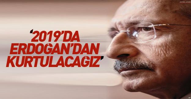 Kılıçdaroğlu'nun 2019 hayali: Erdoğan'ı devireceğiz
