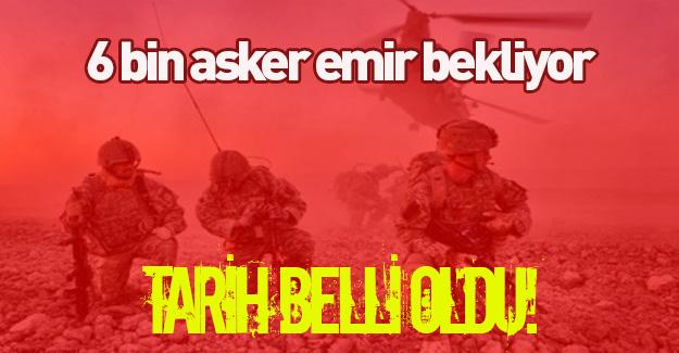 6 bin askerle hazırlık!