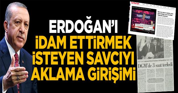 Cumhuriyet'ten Cumhurbaşkanı Erdoğan'ı idam ettirmek isteyen savcıyı aklama girişimi