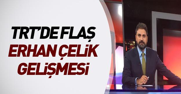 TRT'de Erhan Çelik depremi!