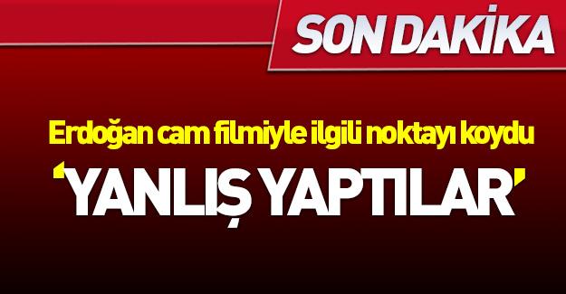 Erdoğan'dan cam filmi açıklaması!