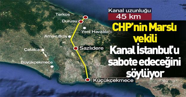 """CHP'nin """"marslı vekili"""" kanal İstanbul'a karşı çıktı"""