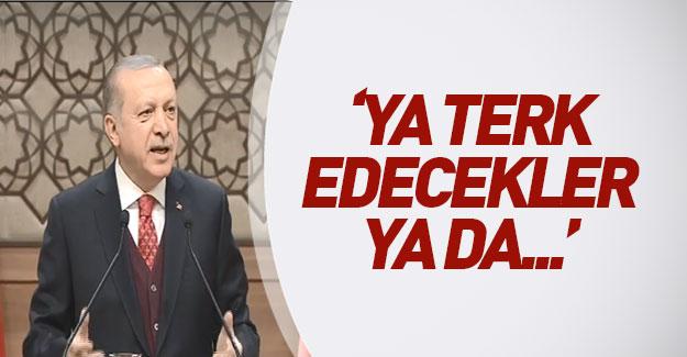 Erdoğan resti çekti: Ya terk edecekler ya da...