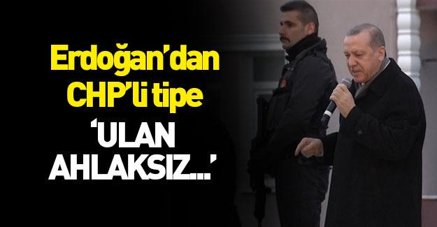 Erdoğan sert konuştu: Ulan ahlaksız...