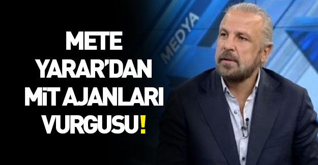 Mete Yarar'dan MİT ajanları vurgusu