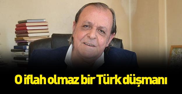 O iflah olmaz bir Türk düşmanı