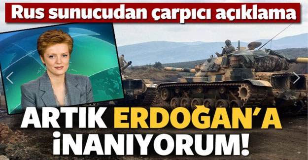 Rus sunucu: Artık Erdoğan'a inanıyorum...