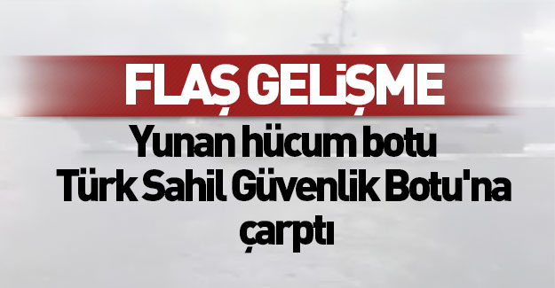 Yunan hücum botu Türk Sahil Güvenlik Botu'na çarptı