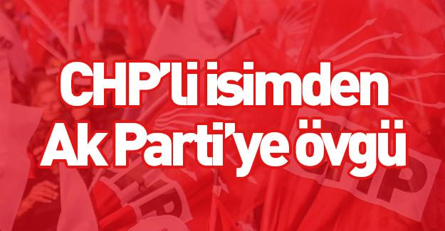 CHP'li isim Ak Parti'yi övdü