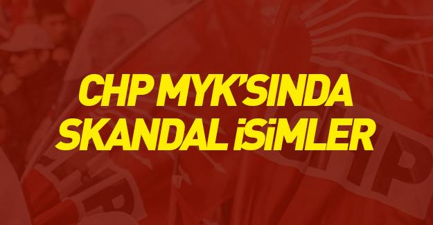 CHP MYK'sında skandal isimler