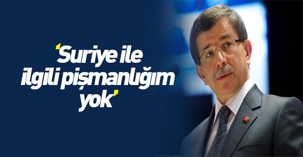 """Davutoğlu: """"Suriye ile ilgili hiçbir pişmanlığım yok"""""""