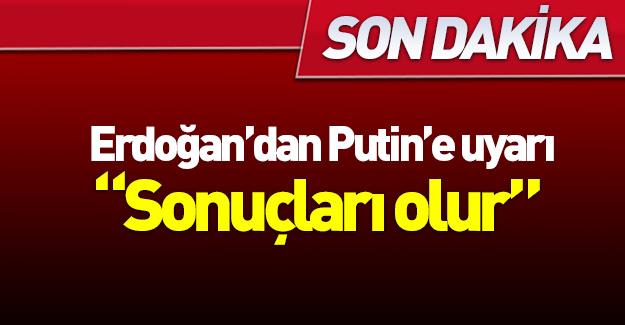 Erdoğan'dan Putin'e uyarı
