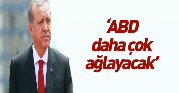 Erdoğan'dan sert tepki: Daha çok ağlarsınız