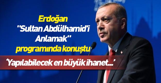 """Erdoğan """"Sultan Abdülhamid'i Anlamak"""" programında konuştu"""