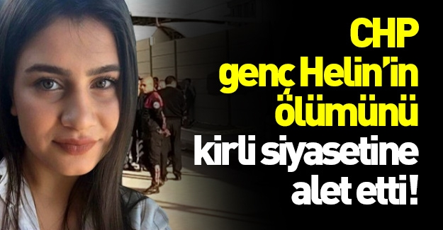 CHP'li vekil katledilen Helin'i siyasetine alet etti