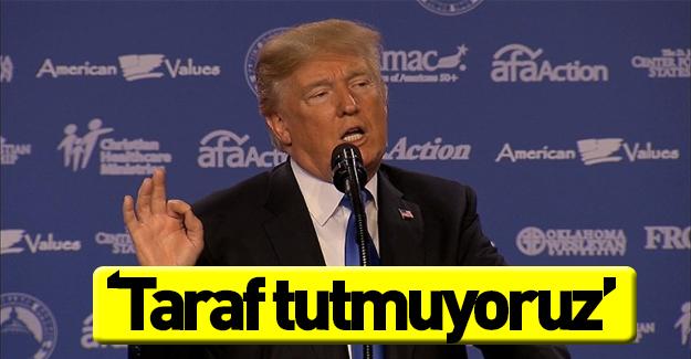 """Trump'tan """"taraf tutmuyoruz"""" açıklaması!"""