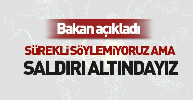 Bakan Albayrak: Saldırı alıyoruz