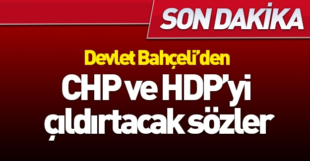 Bahçeli'den CHP'yi çıldırtacak sözler