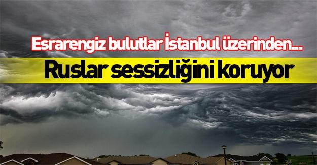 Esrarengiz bulutlar İstanbul'un üzerinden...