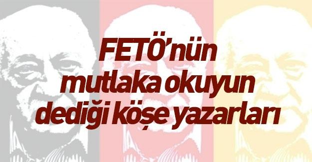 İşte FETÖ'nün okuyun dediği köşe yazarları!
