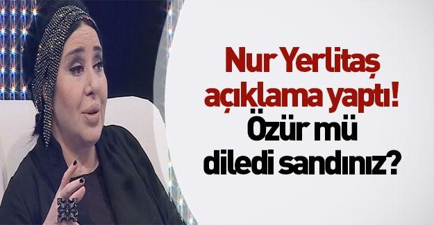 Nur Yerlitaş açıklama yaptı