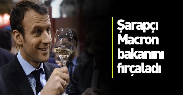 Şarapçı Macron bakanını fırçaladı