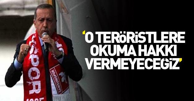 """""""Teröristlere okuma hakkı vermeyeceğiz"""""""