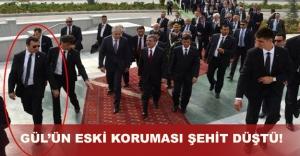 Abdullah Gül'ün yakın koruması şehit düştü