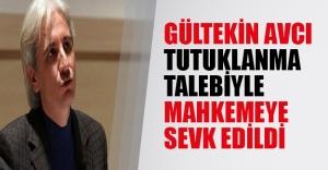 Bugün yazarı Gültekin Avcı tutuklanma istemiyle mahkemeye sevkedildi
