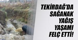 Tekirdağ'ın Malkara ve Çorlu ilçelerinde şiddetli sağanak yaşamı felç etti!