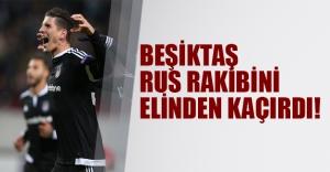 Beşiktaş Rus rakibini elinden kaçırdı: 1-1