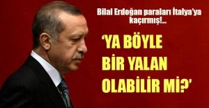 Bilal Erdoğan paraları İtalya'ya mı kaçırdı! Erdoğan'dan sert yalanlama...