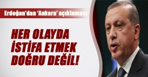Erdoğan: Her olay sonrası istifa etmek doğru değil!