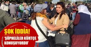 Şok iddia: Ankara'daki terör şüphelileri Kürtçe konuşuyordu