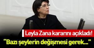 Leyla Zana kararını açıkladı!