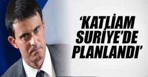 Paris katliamı Suriye'de mi planlandı? Fransa Başbakanın'dan flaş iddialar...