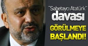 Sabetaycı Atatürk davası görülmeye başlandı! Eski Milletvekili yargılanıyor!