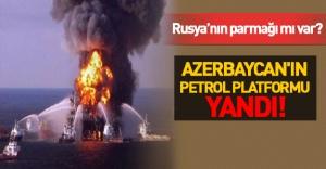 Azerbaycan'ın petrol platformu yandı: 32 ölü!
