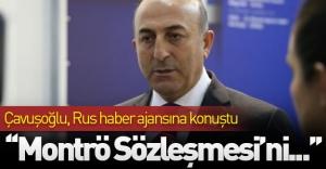 Çavuşoğlu, Rus haber ajansına konuştu: ''Montrö Sözleşmesi'ni...''