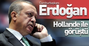 Cumhurbaşkanı Erdoğan, Hollande ile telefonda görüştü!