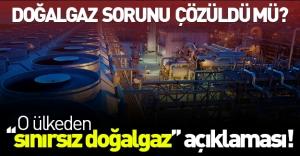 Doğalgaz sorununa çözüm bulundu mu? O ülkeden ''sınırsız doğalgaz'' açıklaması!